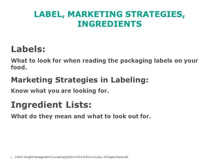 LABEL, MARKETING STRATEGIES, INGREDIENTS 1 |YMCA Weight Management Counseling|©2014 YMCA of Ross County, All Rights Reserved. Labels: What to look for.