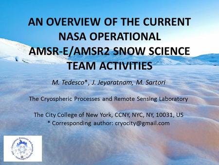 AN OVERVIEW OF THE CURRENT NASA OPERATIONAL AMSR-E/AMSR2 SNOW SCIENCE TEAM ACTIVITIES M. Tedesco*, J. Jeyaratnam, M. Sartori The Cryospheric Processes.