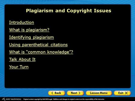 "Plagiarism and Copyright Issues Introduction What is plagiarism? Identifying plagiarism Using parenthetical citations What is ""common knowledge""? Talk."