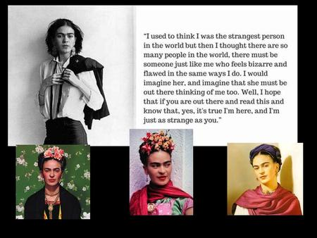 I am not sick. I am. Frida Born July 6, 1907. She contracted Polio at the age of 6 which left her right leg much smaller and weaker than.