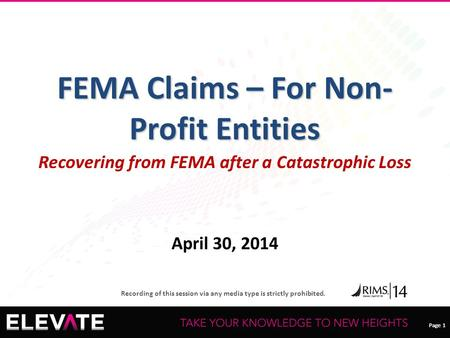 Page 1 Recording of this session via any media type is strictly prohibited. Page 1 FEMA Claims – For Non- Profit Entities Recovering from FEMA after a.