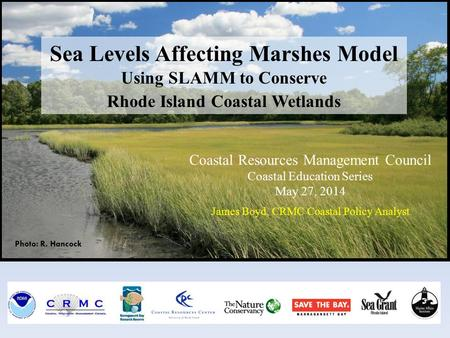 Photo: R. Hancock Sea Levels Affecting Marshes Model Using SLAMM to Conserve Rhode Island Coastal Wetlands Coastal Resources Management Council Coastal.