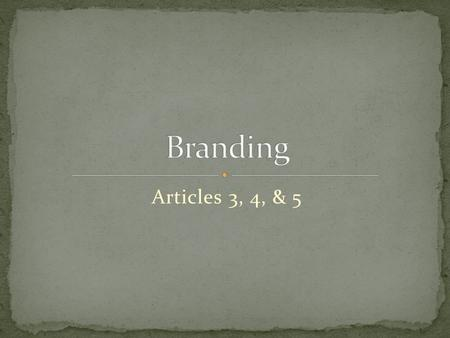 "Articles 3, 4, & 5. The word ""brand"", when used as a noun, can refer to a company name, a product name, or a unique identifier such as a logo or trademark."