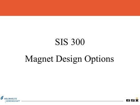 SIS 300 Magnet Design Options. Cos n  magnets; cooling with supercritical Helium GSI 001 existing magnet built at BNG measured in our test facility 6.