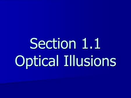 Section 1.1 Optical Illusions. Optical Illusions.