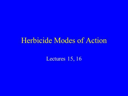 Herbicide Modes of Action Lectures 15, 16. Herbicide Mode of Action Contact Types Rapid development of symptoms Short distance transport Chronic Types.