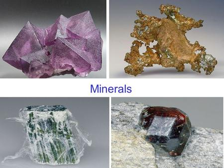 Minerals. Minerals: the building blocks of rocks Definition of a Mineral: naturally occurring inorganic (nonliving) solid characteristic crystalline structure.