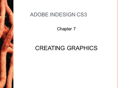 ADOBE INDESIGN CS3 Chapter 7 CREATING GRAPHICS. Chapter 72 Introduction InDesign allows you to create graphics using tools in InDesign The Pen Tool can.