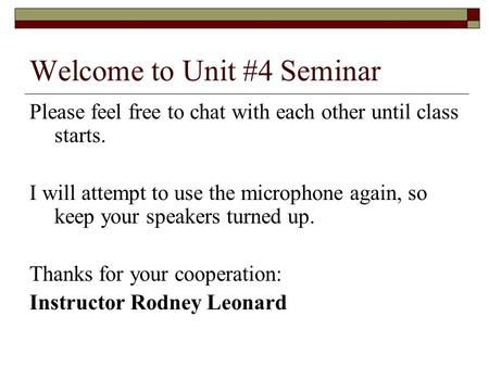 Welcome to Unit #4 Seminar Please feel free to chat with each other until class starts. I will attempt to use the microphone again, so keep your speakers.