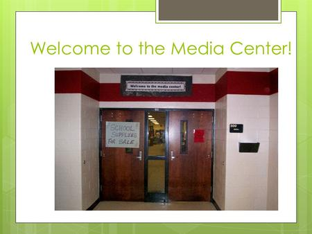 Welcome to the Media Center!. General Information  Leave book bags at the door as you enter the media center (do not block office doors).  You must.