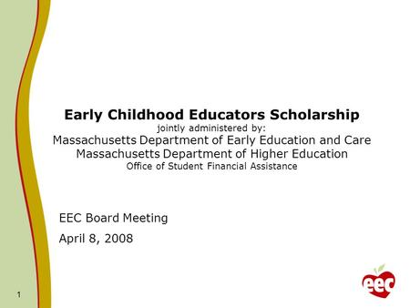 1 Early Childhood Educators Scholarship jointly administered by: Massachusetts Department of Early Education and Care Massachusetts Department of Higher.