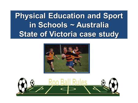 Physical Education and Sport in Schools ~ Australia State of Victoria case study.