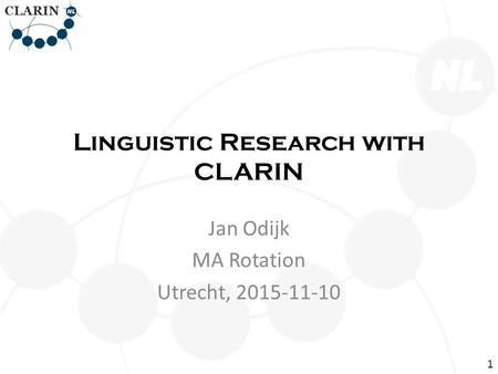 Linguistic Research with CLARIN Jan Odijk MA Rotation Utrecht, 2015-11-10 1.