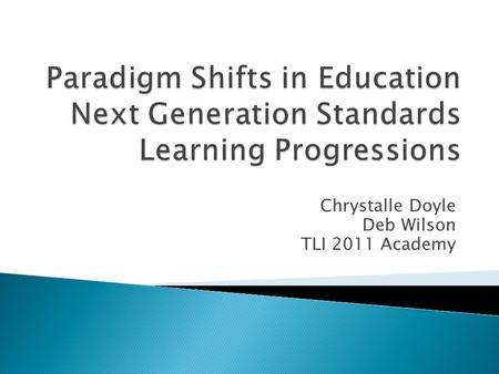Chrystalle Doyle Deb Wilson TLI 2011 Academy.  No longer a specific amount of time to teach ELA or Math but it must be taught every day.  The other.