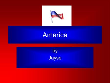 America by Jayse. America is a beautiful country. It has food, clothes, and stuff but America is much more. Here are three of the most important, in my.