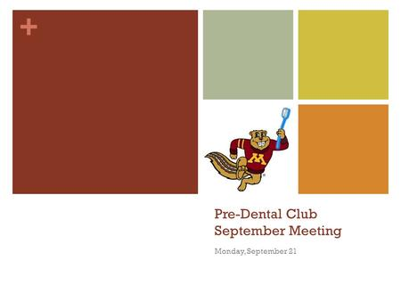 + Pre-Dental Club September Meeting Monday, September 21.