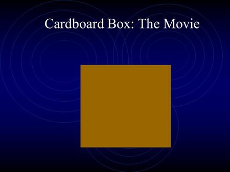 Cardboard Box: The Movie. Whew. That was a close one in that factory.