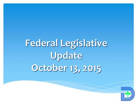 Federal Legislative Update October 13, 2015 1.  Funding for core local government programs  Reauthorization of highway and transit programs  The Internet.
