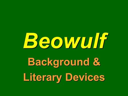 Beowulf Background & Literary Devices Beowulf is… The first great work of English national literatureThe first great work of English national literature.