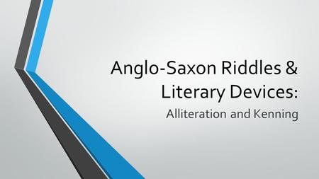 Anglo-Saxon Riddles & Literary Devices: Alliteration and Kenning.