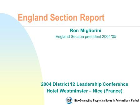 2004 District 12 Leadership Conference Hotel Westminster – Nice (France) England Section Report Ron Migliorini England Section president 2004/05.