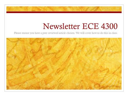 Newsletter ECE 4300 Please ensure you have a peer reviewed article chosen. We will cover how to do this in class.