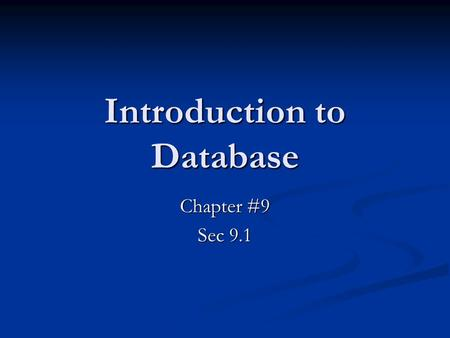 Introduction to Database Chapter #9 Sec 9.1. What is a Database? A flat file is considered to be one-dimensional storage system because it presents its.