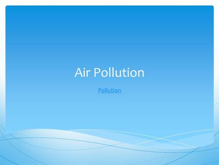 Air Pollution Pollution.  Pollutants entering the home  What we do in our homes and the products we use  How the home is built and maintained Factors.