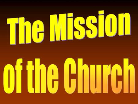 The Mission of the church This morning we discussed how the mission of the church is spiritual because its founder, builder, and Savior had a spiritual.