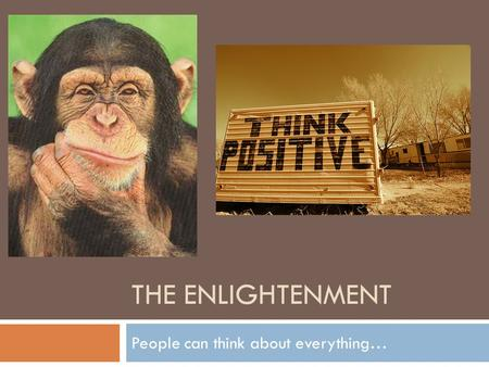 THE ENLIGHTENMENT People can think about everything…