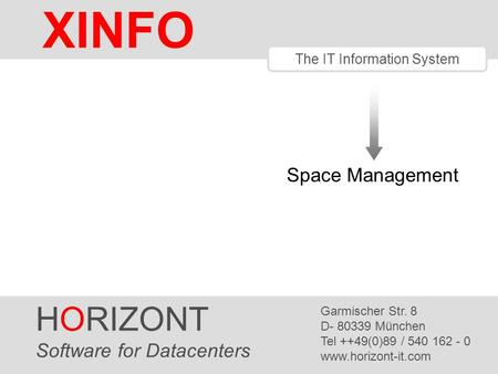 HORIZONT 1 XINFO ® The IT Information System Space Management HORIZONT Software for Datacenters Garmischer Str. 8 D- 80339 München Tel ++49(0)89 / 540.