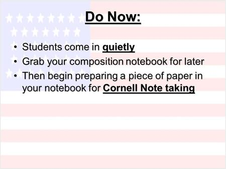 Do Now: Students come in quietlyStudents come in quietly Grab your composition notebook for laterGrab your composition notebook for later Then begin preparing.
