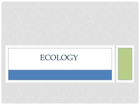 ECOLOGY. THE BIOSPHERE: all life on Earth <strong>and</strong> all the parts of the Earth where life exists Ecology is the study of the interactions of all of the organisms.