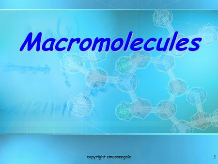 1 Macromolecules copyright cmassengale. 2 Organic Compounds CompoundsCARBON organicCompounds that contain CARBON are called organic. Macromoleculesorganic.