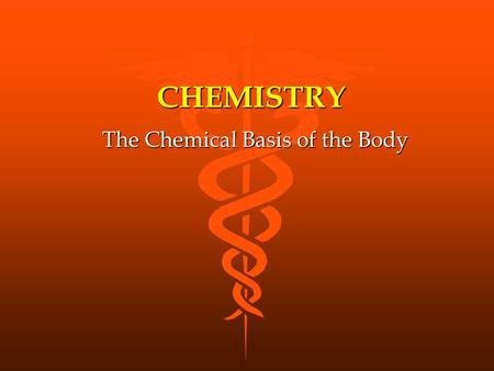 CHEMISTRY The Chemical Basis of the Body MATTER anything that has mass and occupies space solid - liquid - gas made up of ELEMENTS.