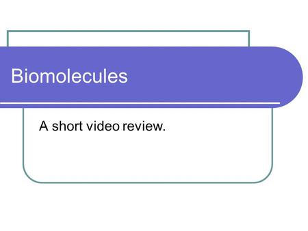 Biomolecules A short video review.. Carbohydrates.