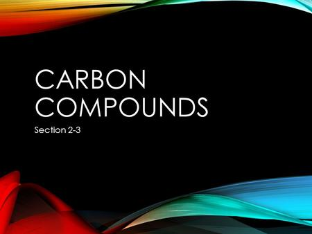 CARBON COMPOUNDS Section 2-3. THE CHEMISTRY OF CARBON Organic Chemistry The study of all compounds that contain bonds between carbon atoms Carbon 4 valence.