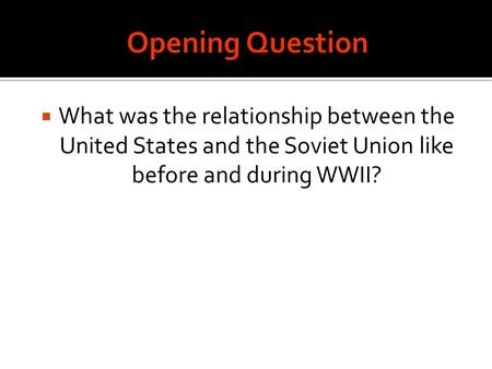  What was the relationship between the United States and the Soviet Union like before and during WWII?