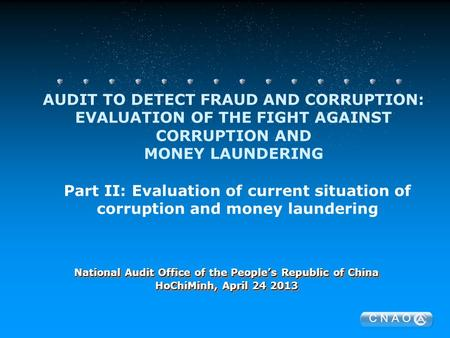 C N A O AUDIT TO DETECT FRAUD AND CORRUPTION: EVALUATION OF THE FIGHT AGAINST CORRUPTION AND MONEY LAUNDERING National Audit Office of the People's Republic.