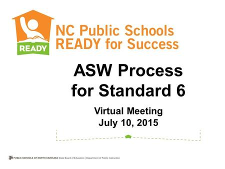 ASW Process for Standard 6 Virtual Meeting July 10, 2015.