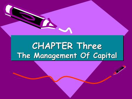 CHAPTER Three The Management Of Capital. Tasks Performed By Capital Provides a Cushion Against Risk of Failure Provides Funds to Help Institutions Get.