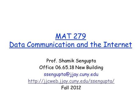 MAT 279 Data Communication and the Internet Prof. Shamik Sengupta Office 06.65.18 New Building
