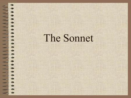The Sonnet. Format 14 lines Iambic pentameter –5 feet –I like apple pie –Unstressed / stressed syllable.