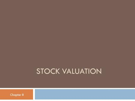 STOCK VALUATION Chapter 8. Common Stock Valuation  A share of common stock is more difficult to value in practice than a bond three reasons. 1. With.