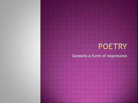 "Sonnets-a form of expression.  Means ""a little sound or song""  Traditionally, it is a 14-line poem written in iambic pentameter  Employs a specific."