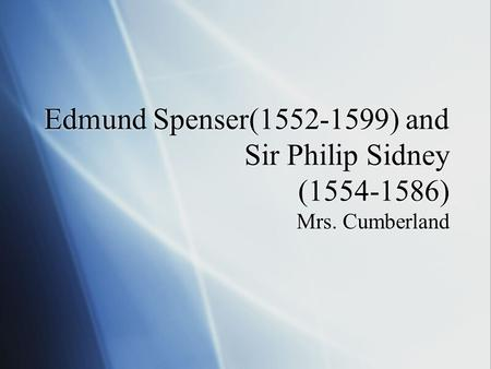 Edmund Spenser(1552-1599) and Sir Philip Sidney (1554-1586) Mrs. Cumberland.