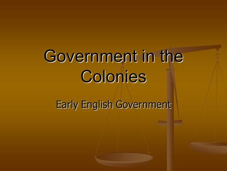 Government in the Colonies Early English Government.