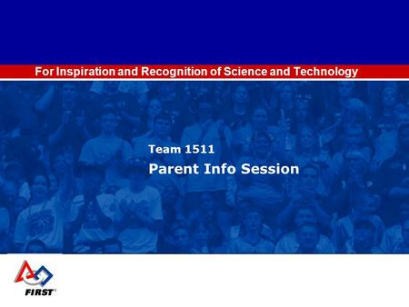For Inspiration and Recognition of Science and Technology Team 1511 Parent Info Session.