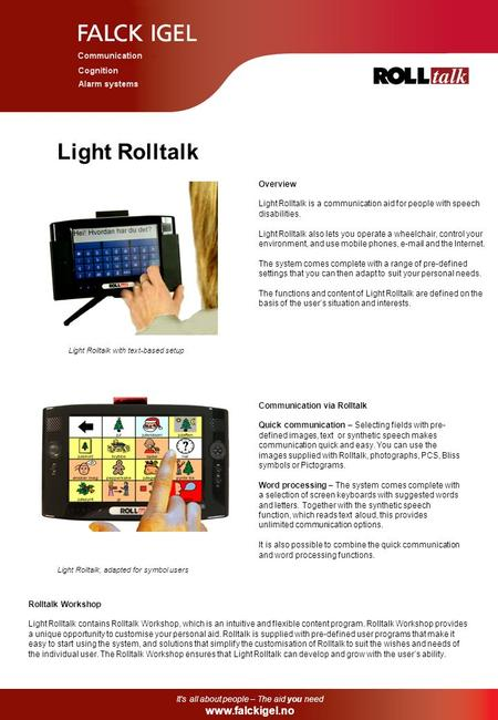 Light Rolltalk Overview Light Rolltalk is a communication aid for people with speech disabilities. Light Rolltalk also lets you operate a wheelchair, control.