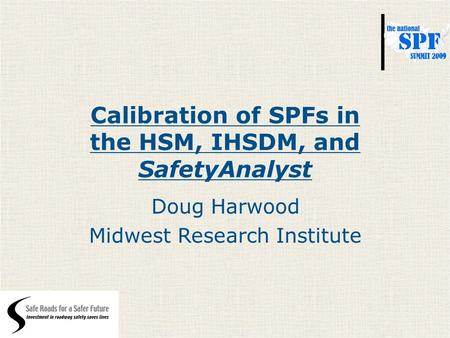 Calibration of SPFs in the HSM, IHSDM, and SafetyAnalyst Doug Harwood Midwest Research Institute.